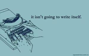 it isnt going to write itself