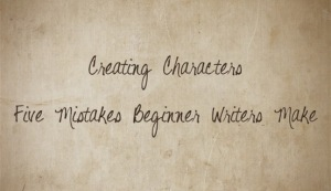 medium_Creating_Characters_-_Five_Mistakes_Beginner_Writers_Make