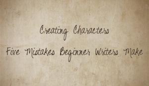 medium_Creating_Characters_-_Five_Mistakes_Beginner_Writers_Make
